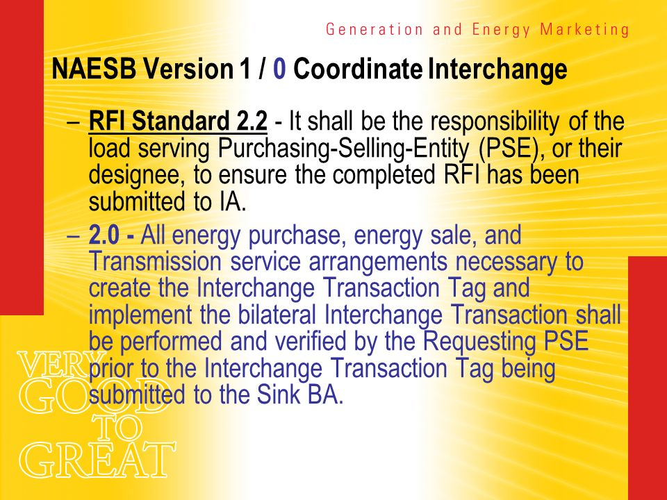 NAESB Version 1 / 0 Coordinate Interchange – RFI Standard 2.2 - It shall be the responsibility of the load serving Purchasing-Selling-Entity (PSE), or