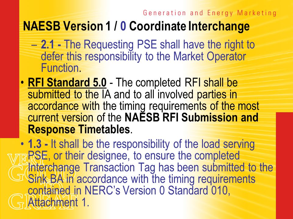 NAESB Version 1 / 0 Coordinate Interchange – 2.1 - The Requesting PSE shall have the right to defer this responsibility to the Market Operator Functio