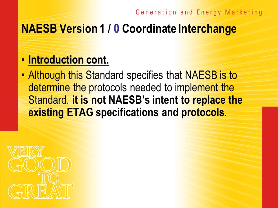 NAESB Version 1 / 0 Coordinate Interchange Introduction cont. Introduction cont. Although this Standard specifies that NAESB is to determine the proto