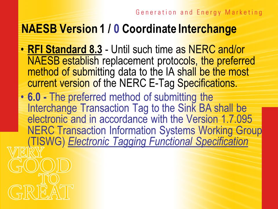 NAESB Version 1 / 0 Coordinate Interchange RFI Standard 8.3 - Until such time as NERC and/or NAESB establish replacement protocols, the preferred meth