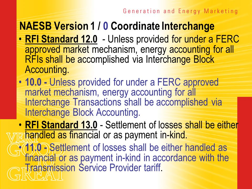 NAESB Version 1 / 0 Coordinate Interchange RFI Standard 12.0 - Unless provided for under a FERC approved market mechanism, energy accounting for all R