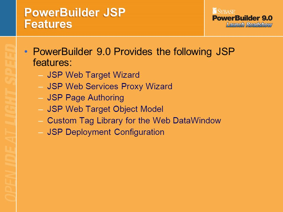Why use PowerBuilder to create JSPs ? Integrated development environment for creating and deploying web applications Leverage the power of JSP languag