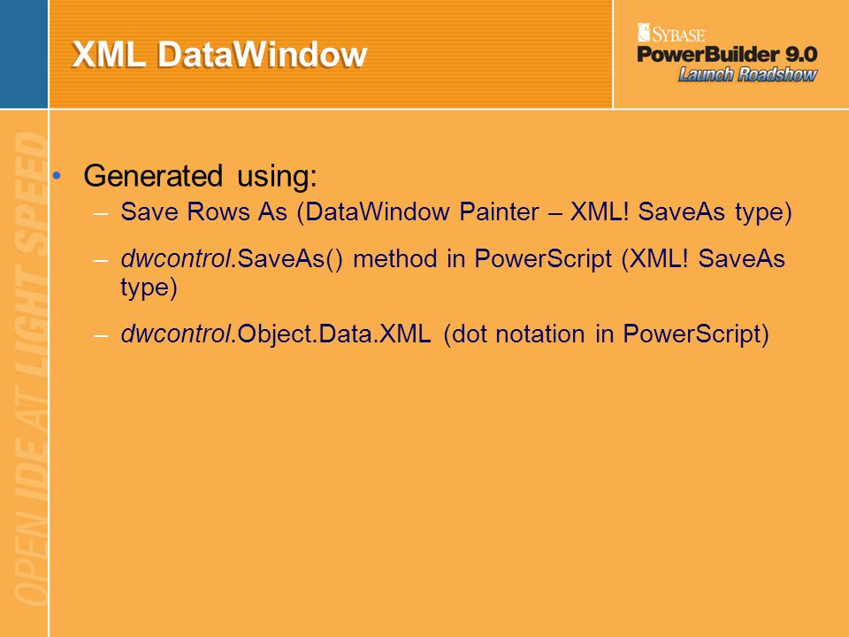 XML DataWindow XML generated by PowerBuilder is compliant with the XML 1.0 specification XML generated by PowerBuilder is well-formed and can be proce