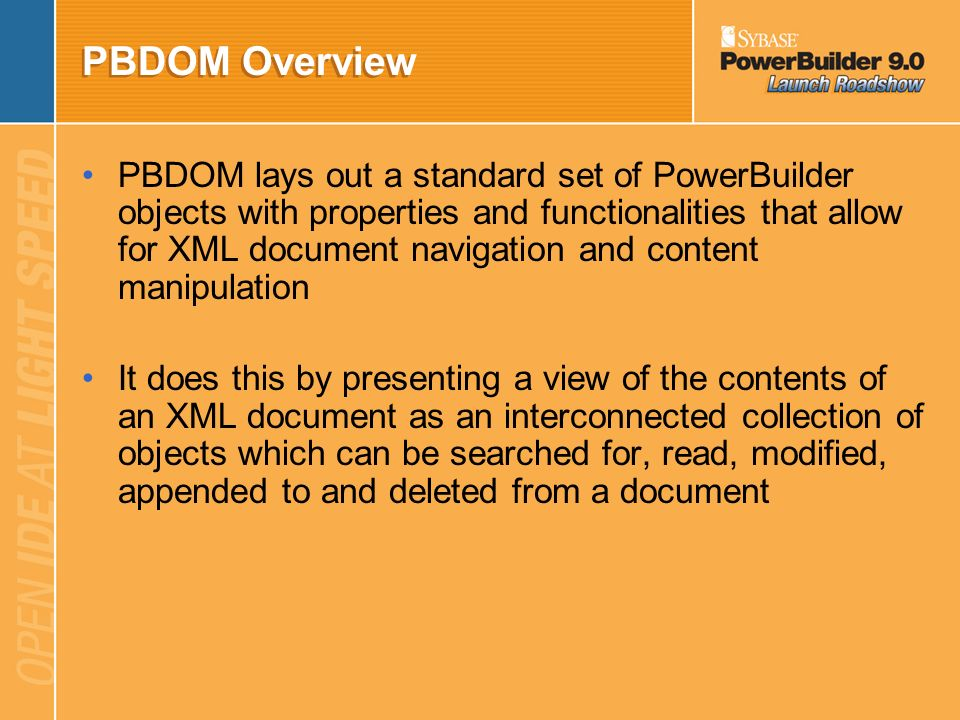 PBDOM Overview PBDOM is supported in Wintel as well as Unix platforms Parsers like MSXML primarily expose the low-level W3C DOM APIs which are hard to