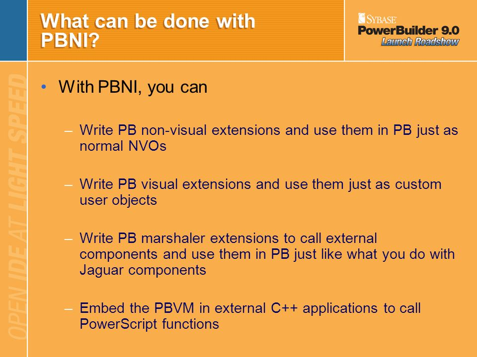 What is PBNI? PBNI (PowerBuilder Native Interface) is a standard interface that allows third parties to extend the functionalities of PowerBuilder. PB