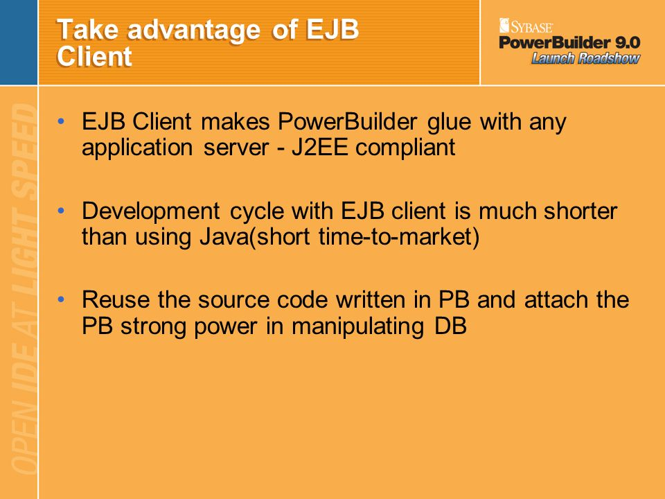 EJB Client Support – Data Type Exchange Java TypePB Type Bytechar Shortint Intlong Longlonglong (to be added) Floatreal Doubledouble char (16bit unsig