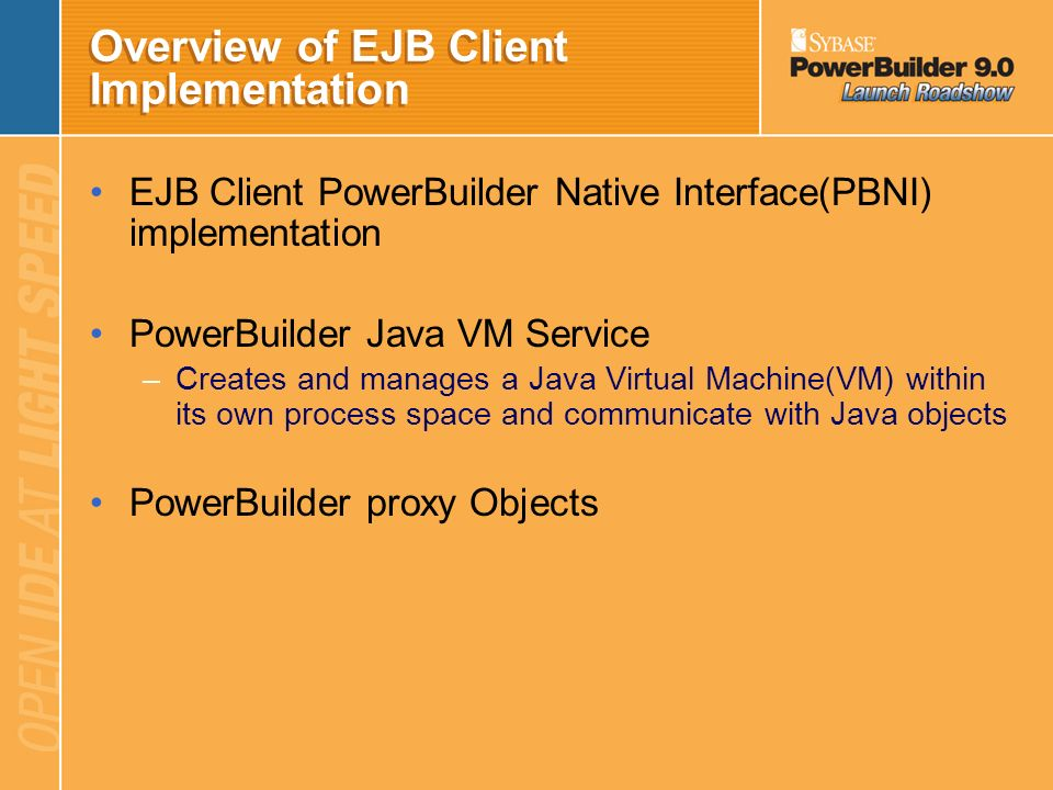 Take advantage of EJB Client EJB Client makes PowerBuilder glue with any application server - J2EE compliant Development cycle with EJB client is much
