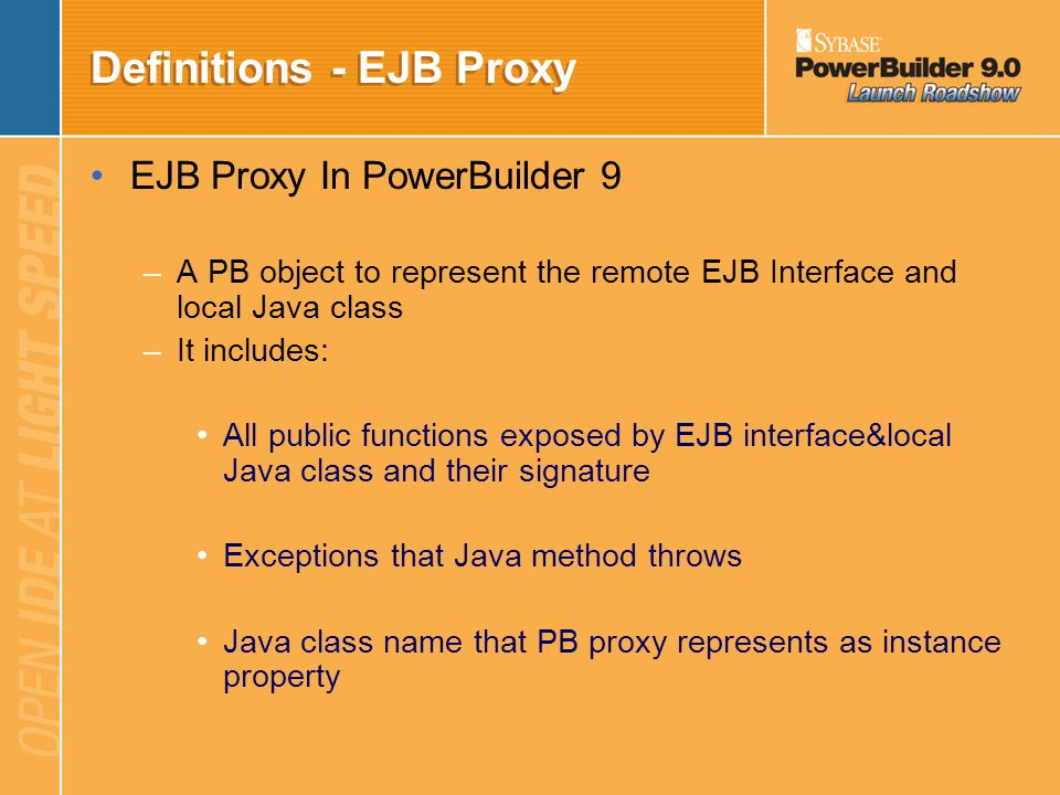 Overview of EJB Client Implementation EJB Client PowerBuilder Native Interface(PBNI) implementation PowerBuilder Java VM Service –Creates and manages
