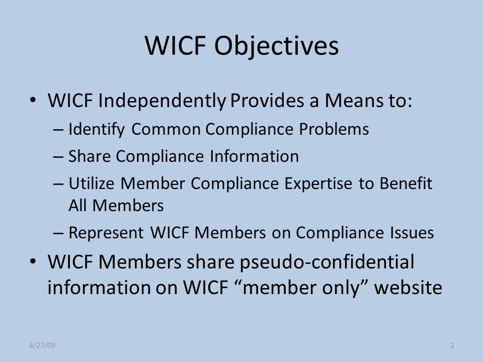 4/27/092 WICF Objectives WICF Independently Provides a Means to: – Identify Common Compliance Problems – Share Compliance Information – Utilize Member