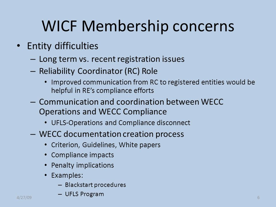 4/27/096 WICF Membership concerns Entity difficulties – Long term vs. recent registration issues – Reliability Coordinator (RC) Role Improved communic