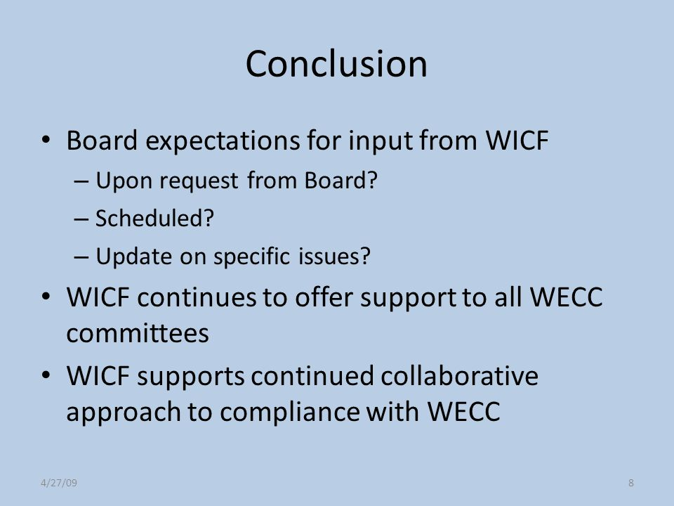 4/27/098 Conclusion Board expectations for input from WICF – Upon request from Board? – Scheduled? – Update on specific issues? WICF continues to offe