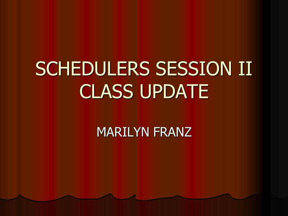 SCHEDULERS SESSION II CLASS UPDATE MARILYN FRANZ