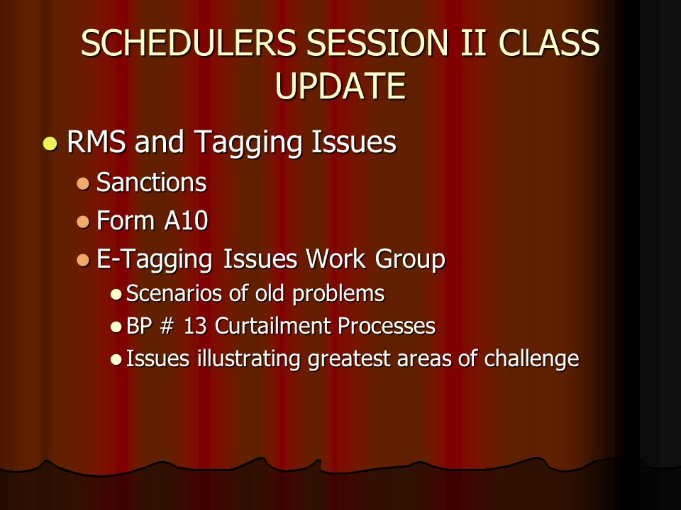 SCHEDULERS SESSION II CLASS UPDATE RMS and Tagging Issues RMS and Tagging Issues Sanctions Sanctions Form A10 Form A10 E-Tagging Issues Work Group E-T