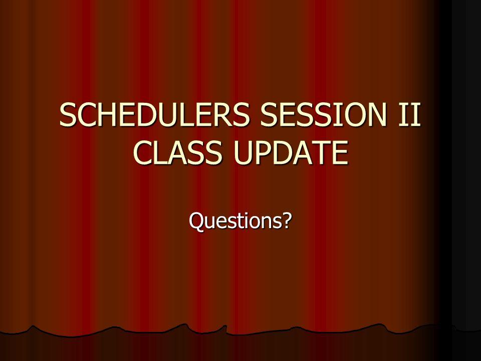 SCHEDULERS SESSION II CLASS UPDATE Questions