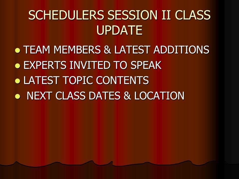 SCHEDULERS SESSION II CLASS UPDATE TEAM MEMBERS & LATEST ADDITIONS TEAM MEMBERS & LATEST ADDITIONS EXPERTS INVITED TO SPEAK EXPERTS INVITED TO SPEAK LATEST TOPIC CONTENTS LATEST TOPIC CONTENTS NEXT CLASS DATES & LOCATION NEXT CLASS DATES & LOCATION