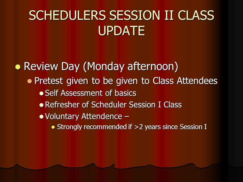 SCHEDULERS SESSION II CLASS UPDATE Review Day (Monday afternoon) Review Day (Monday afternoon) Pretest given to be given to Class Attendees Pretest gi