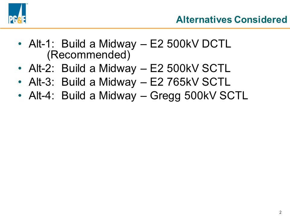 2 Alternatives Considered Alt-1: Build a Midway – E2 500kV DCTL (Recommended) Alt-2: Build a Midway – E2 500kV SCTL Alt-3: Build a Midway – E2 765kV S