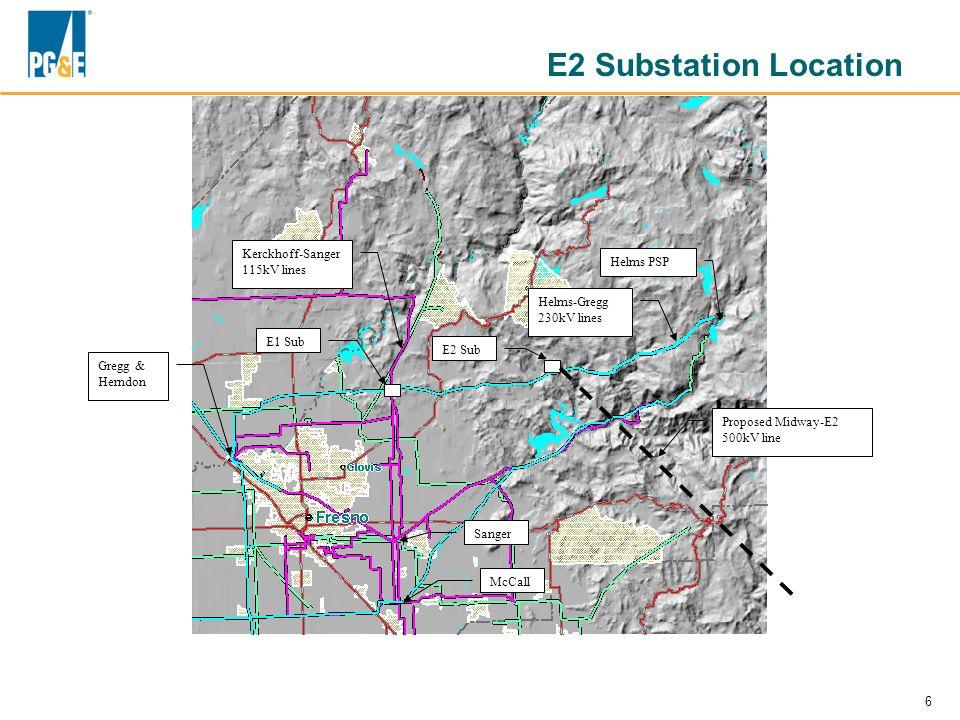 6 Proposed Midway-E2 500kV line Kerckhoff-Sanger 115kV lines Helms-Gregg 230kV lines Helms PSP Gregg & Herndon E2 Sub McCall Sanger E1 Sub E2 Substation Location