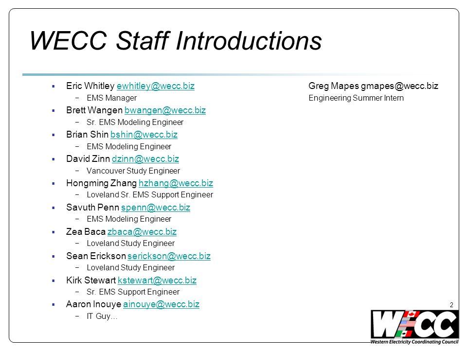 WECC Staff Introductions Eric Whitley ewhitley@wecc.biz Greg Mapes gmapes@wecc.bizewhitley@wecc.biz EMS ManagerEngineering Summer Intern Brett Wangen