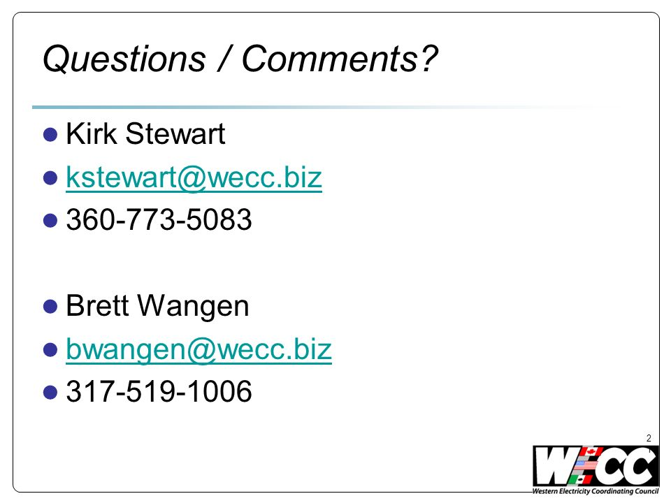 Questions / Comments? Kirk Stewart kstewart@wecc.biz 360-773-5083 Brett Wangen bwangen@wecc.biz 317-519-1006 21