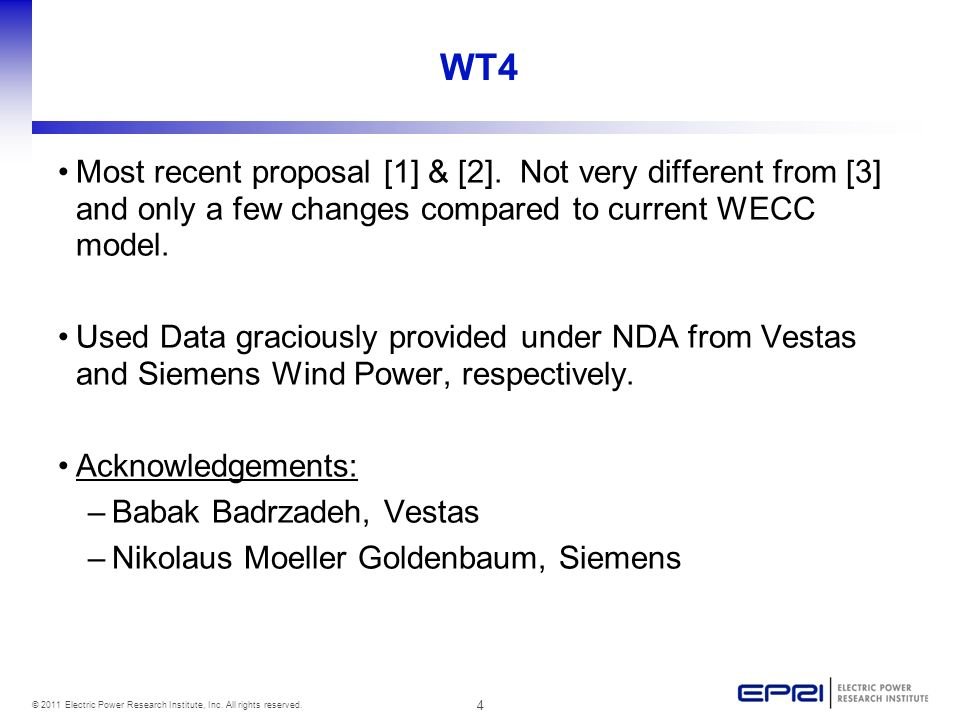 4 © 2011 Electric Power Research Institute, Inc. All rights reserved. WT4 Most recent proposal [1] & [2]. Not very different from [3] and only a few c