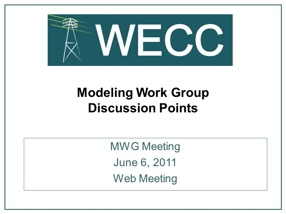 Modeling Work Group Discussion Points MWG Meeting June 6, 2011 Web Meeting
