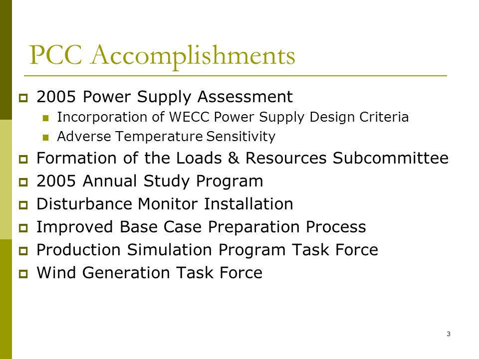 3 PCC Accomplishments 2005 Power Supply Assessment Incorporation of WECC Power Supply Design Criteria Adverse Temperature Sensitivity Formation of the