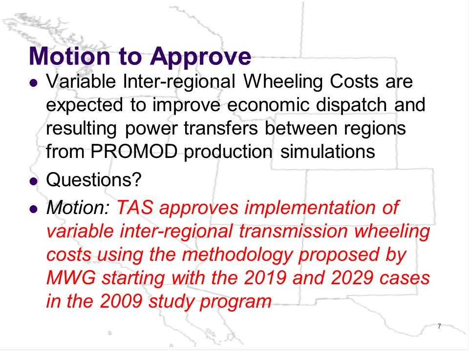 Motion to Approve Variable Inter-regional Wheeling Costs are expected to improve economic dispatch and resulting power transfers between regions from PROMOD production simulations Questions.