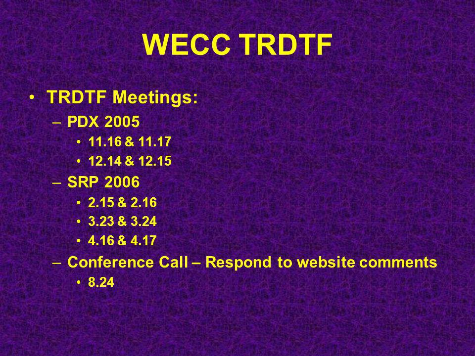 WECC TRDTF Purpose –Develop a transmission outage database for Performance Category Upgrade Requests –RPEWG – Monitor, Evaluate and Report Performance to WECC – core charge –Continued…