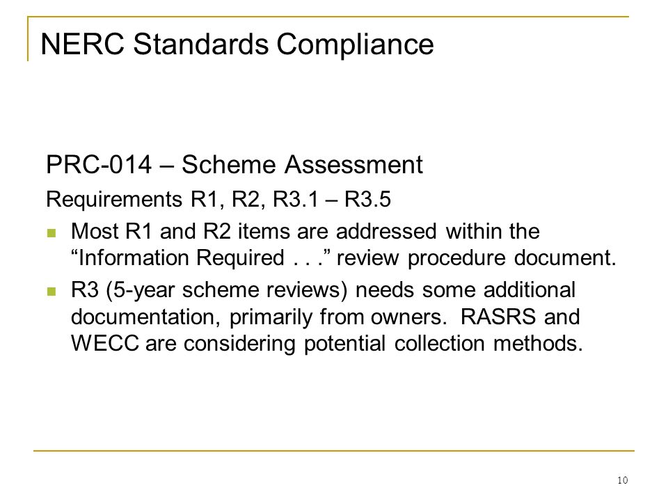 10 NERC Standards Compliance PRC-014 – Scheme Assessment Requirements R1, R2, R3.1 – R3.5 Most R1 and R2 items are addressed within the Information Re
