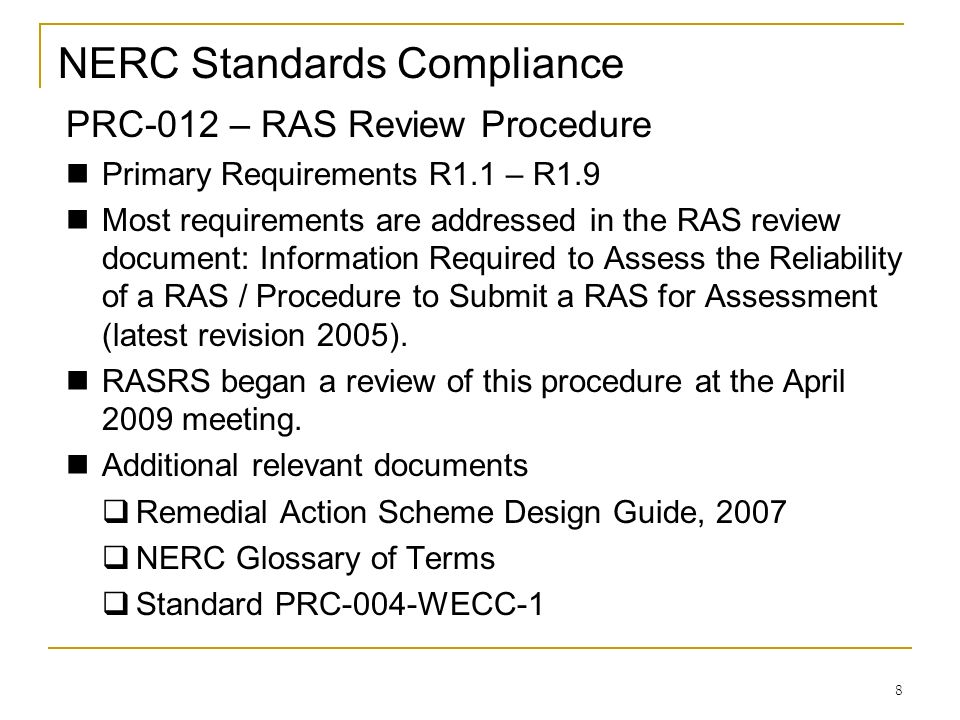 8 NERC Standards Compliance PRC-012 – RAS Review Procedure Primary Requirements R1.1 – R1.9 Most requirements are addressed in the RAS review document