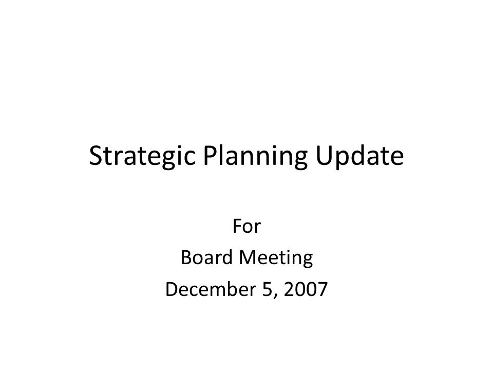 Strategic Planning Update For Board Meeting December 5, 2007
