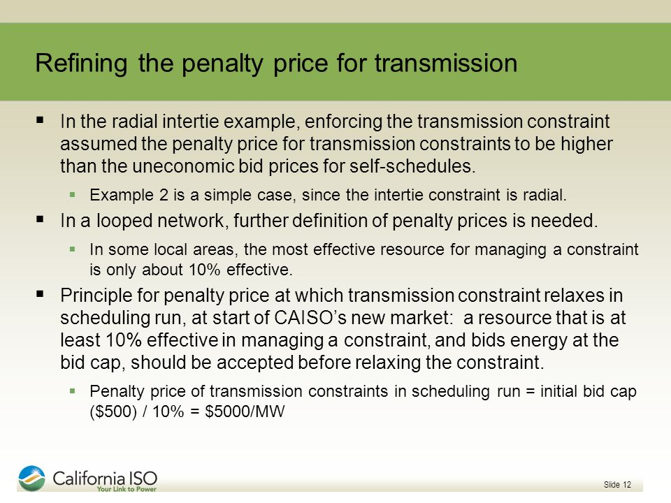 Slide 12 Refining the penalty price for transmission In the radial intertie example, enforcing the transmission constraint assumed the penalty price f