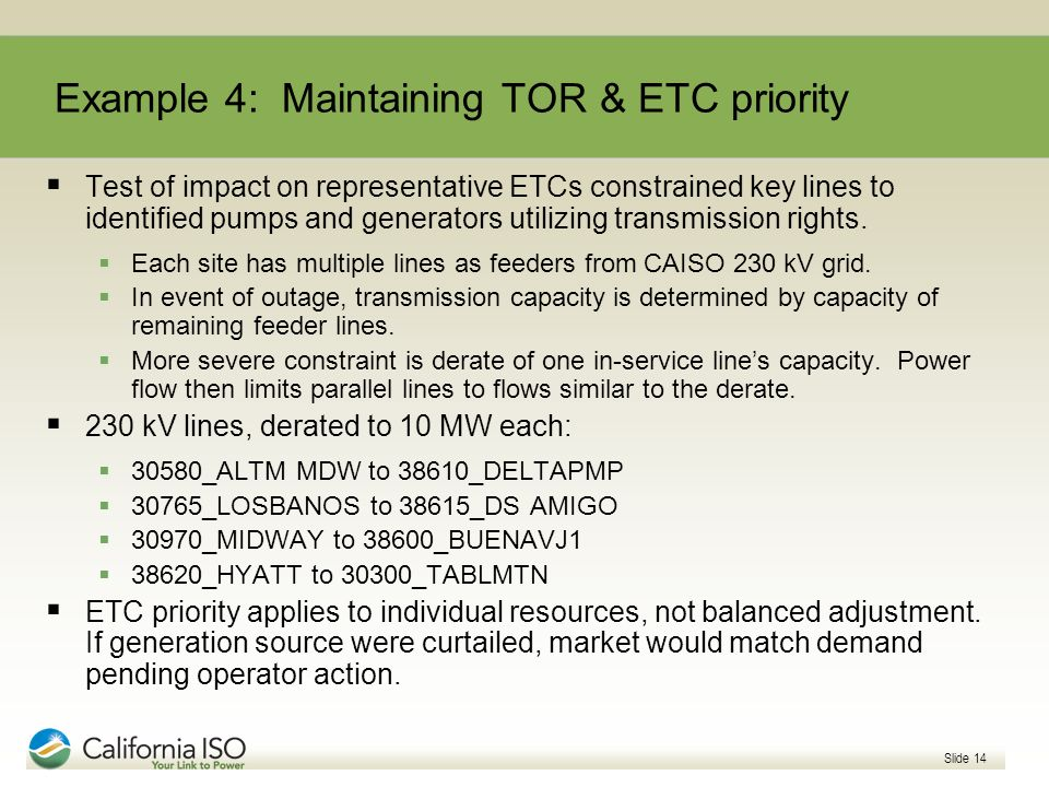 Slide 14 Example 4: Maintaining TOR & ETC priority Test of impact on representative ETCs constrained key lines to identified pumps and generators util