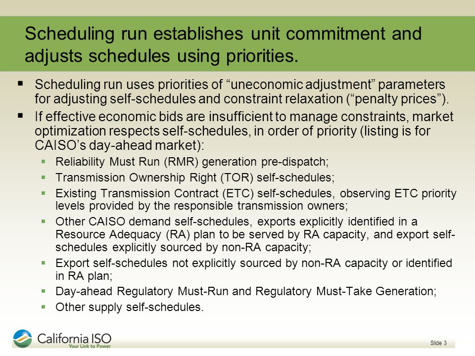 Slide 3 Scheduling run establishes unit commitment and adjusts schedules using priorities. Scheduling run uses priorities of uneconomic adjustment par