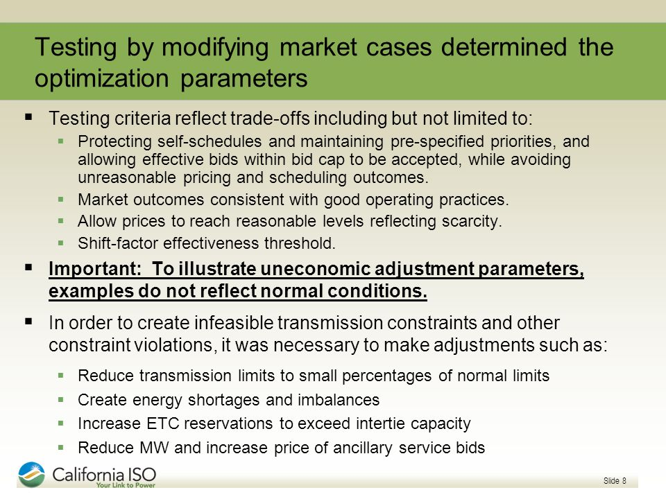 Slide 8 Testing by modifying market cases determined the optimization parameters Testing criteria reflect trade-offs including but not limited to: Pro