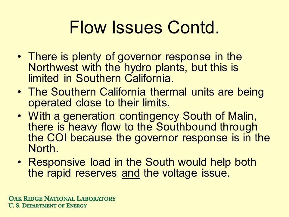 Flow Issues Contd. There is plenty of governor response in the Northwest with the hydro plants, but this is limited in Southern California. The Southe
