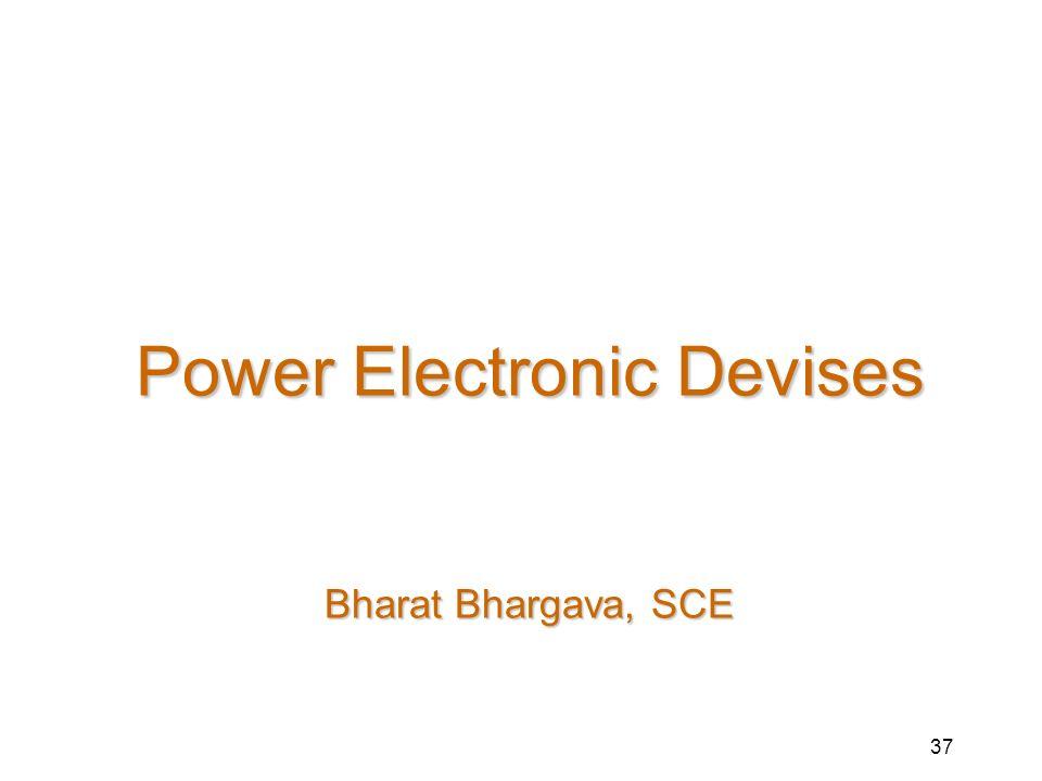 37 Power Electronic Devises Bharat Bhargava, SCE