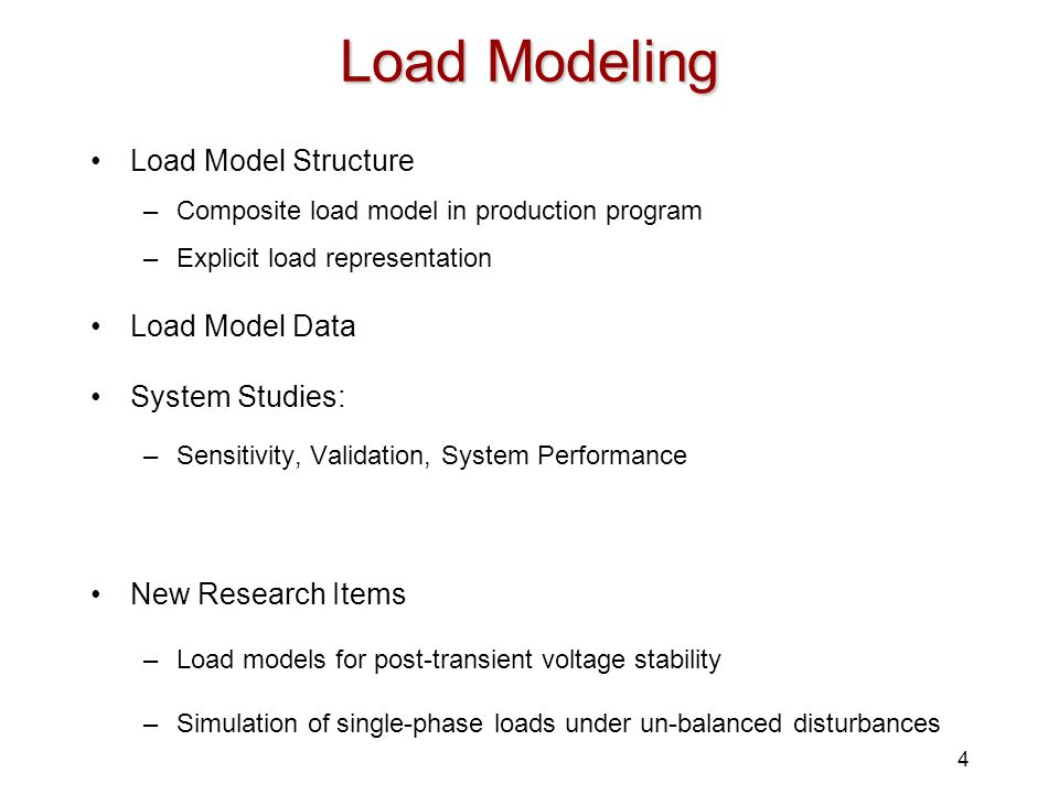 4 Load Modeling Load Model Structure –Composite load model in production program –Explicit load representation Load Model Data System Studies: –Sensit