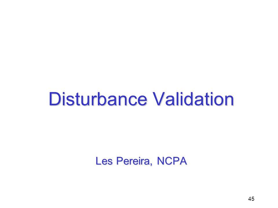 45 Disturbance Validation Les Pereira, NCPA
