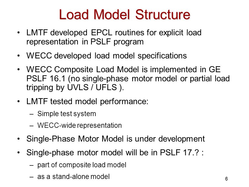 6 Load Model Structure LMTF developed EPCL routines for explicit load representation in PSLF program WECC developed load model specifications WECC Com