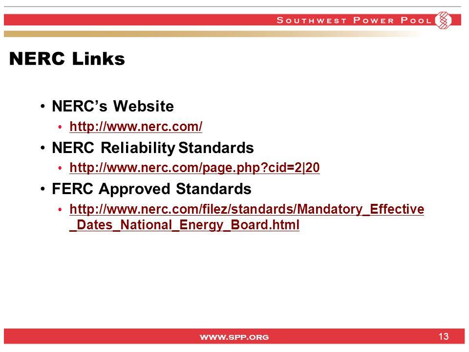 www.spp.org NERC Links NERCs Website http://www.nerc.com/ NERC Reliability Standards http://www.nerc.com/page.php?cid=2|20 FERC Approved Standards htt