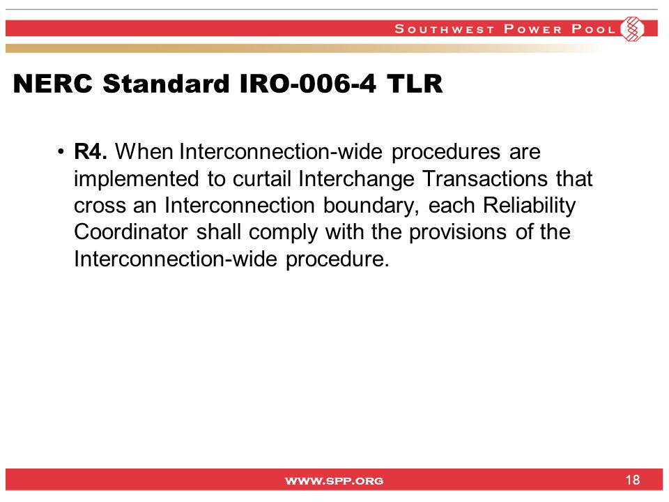 www.spp.org NERC Standard IRO-006-4 TLR R4. When Interconnection-wide procedures are implemented to curtail Interchange Transactions that cross an Int