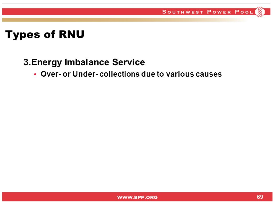 www.spp.org Types of RNU 3.Energy Imbalance Service Over- or Under- collections due to various causes 69