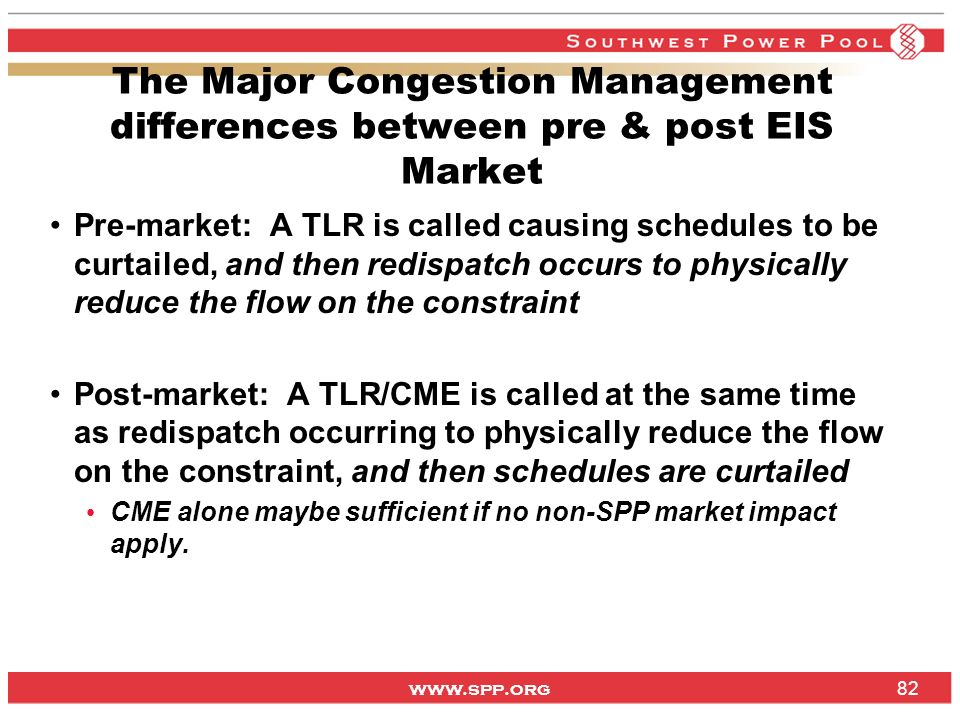 www.spp.org Pre-market: A TLR is called causing schedules to be curtailed, and then redispatch occurs to physically reduce the flow on the constraint