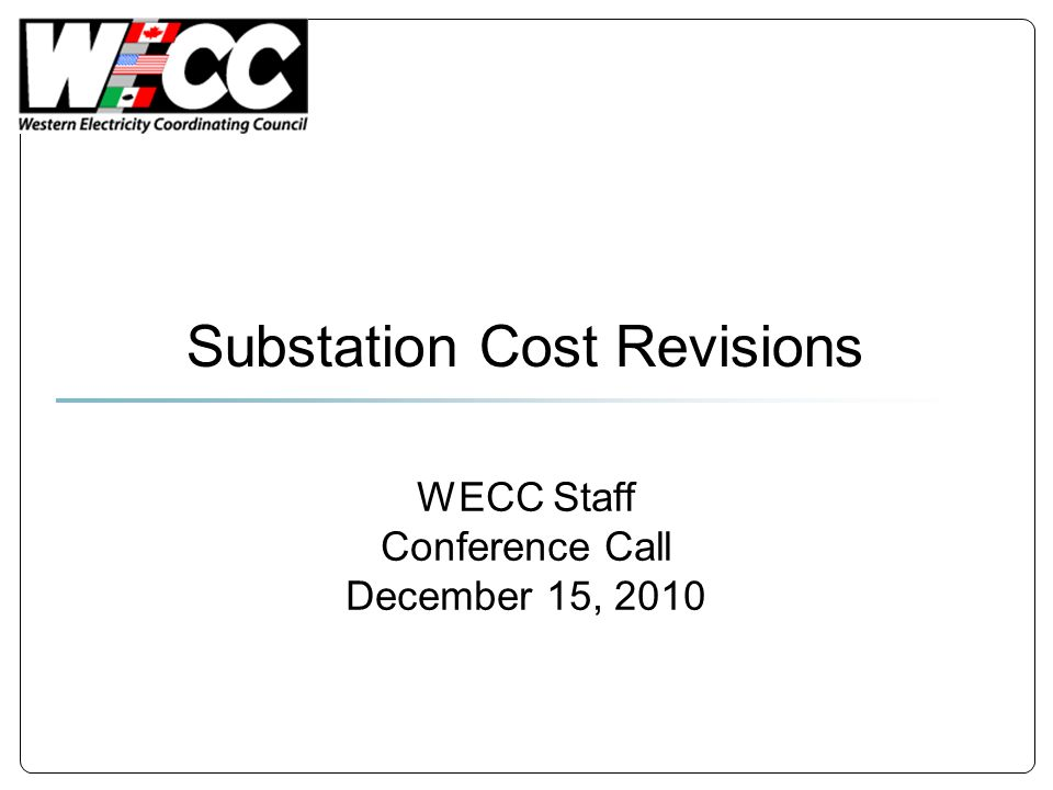 WECC Staff Conference Call December 15, 2010 Substation Cost Revisions