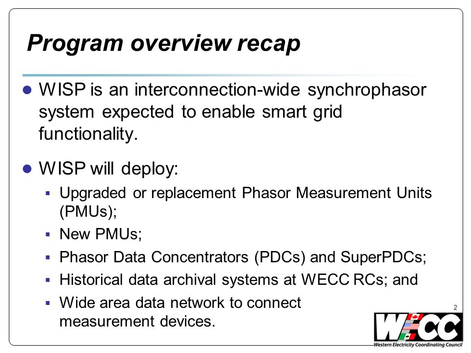 Program overview recap WISP is an interconnection-wide synchrophasor system expected to enable smart grid functionality.