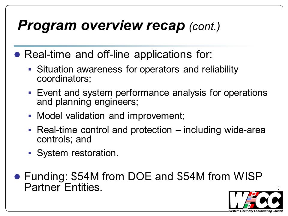 Program overview recap (cont.) Real-time and off-line applications for: Situation awareness for operators and reliability coordinators; Event and syst