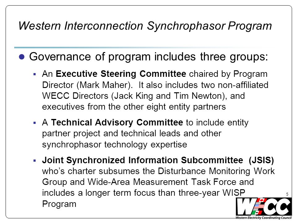 Western Interconnection Synchrophasor Program Governance of program includes three groups: An Executive Steering Committee chaired by Program Director (Mark Maher).