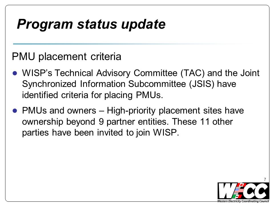 Program status update PMU placement criteria WISPs Technical Advisory Committee (TAC) and the Joint Synchronized Information Subcommittee (JSIS) have